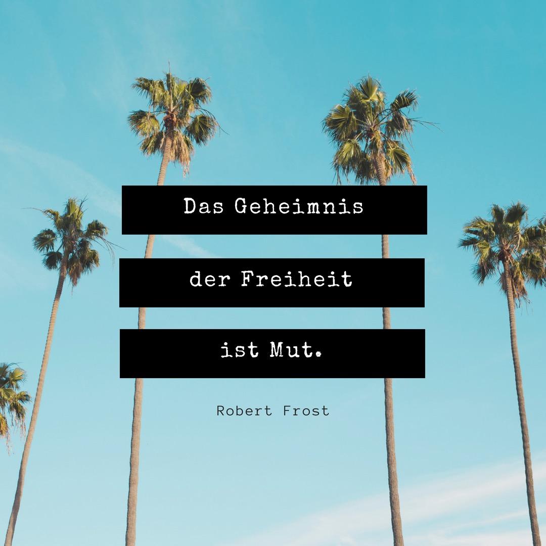 """""""Das Geheimnis des Freiheit ist Mut."""" (Robert Frost)"""